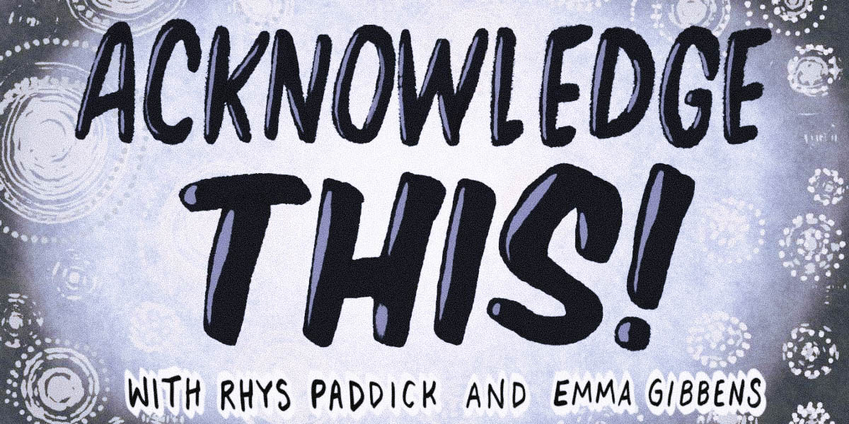 Acknowledge This! With Rhys Paddick and Emma Gibbens